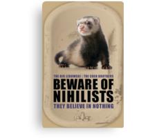 Beware of Nihilists Canvas Print