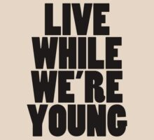 Live While We're Young - Black by gr8designs4u