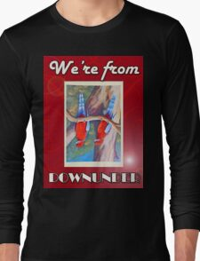 WE'RE FROM DOWNUNDER Long Sleeve T-Shirt
