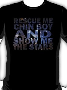 Rescue me chin boy and show me the stars T-Shirt