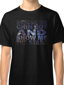 Rescue me chin boy and show me the stars Classic T-Shirt