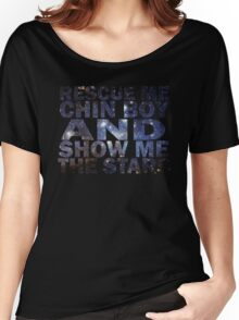 Rescue me chin boy and show me the stars Women's Relaxed Fit T-Shirt