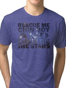 Rescue me chin boy and show me the stars Tri-blend T-Shirt