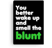 You better wake up and smell the blunt Canvas Print