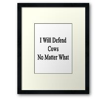 I Will Defend Cows No Matter What Framed Print
