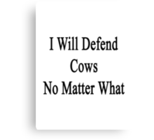 I Will Defend Cows No Matter What Canvas Print