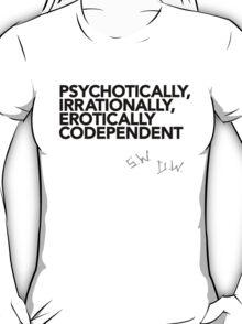 Psychotically, irrationally, erotically codependent (Black text) T-Shirt