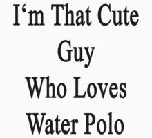 I'm That Cute Guy Who Loves Water Polo by supernova23