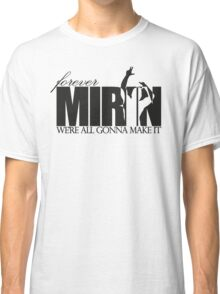Forever Mirin (version 2 black) Classic T-Shirt