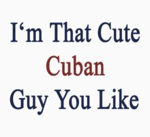 I'm That Cute Cuban Guy You Like by supernova23