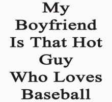 My Boyfriend Is That Hot Guy Who Loves Baseball by supernova23