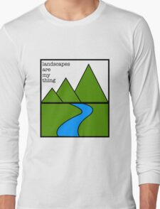 Landscapes are my thing Long Sleeve T-Shirt