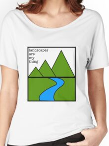 Landscapes are my thing Women's Relaxed Fit T-Shirt