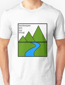 Landscapes are my thing Unisex T-Shirt