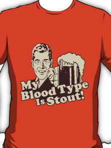 My Blood Type is Stout T-Shirt