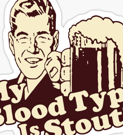 My Blood Type is Stout Sticker