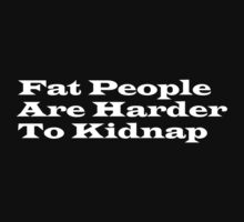 Fat People are Harder to Kidnap by Clayt0n