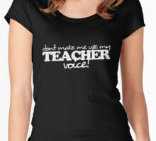 Don't make me use my teacher voice Women's Fitted Scoop T-Shirt