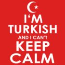 I'M TURKISH AND I CAN'T KEEP CALM by mcdba