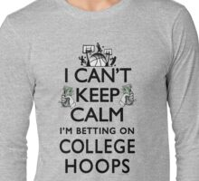 I'm Betting on College Hoops Long Sleeve T-Shirt
