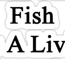 My Son Doesn't Heal Fish For A Living He Does It For Fun Sticker