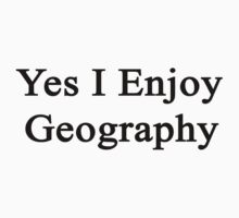Yes I Enjoy Geography by supernova23