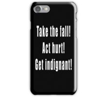 Take the fall! Act hurt! Get indignant! iPhone Case/Skin
