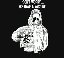 Don't worry...we have a vaccine w/ white text Unisex T-Shirt