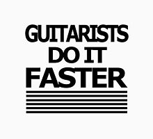 Guitarists do it FASTER Unisex T-Shirt
