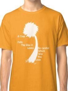 A tree falls - Lorax - Outline Classic T-Shirt