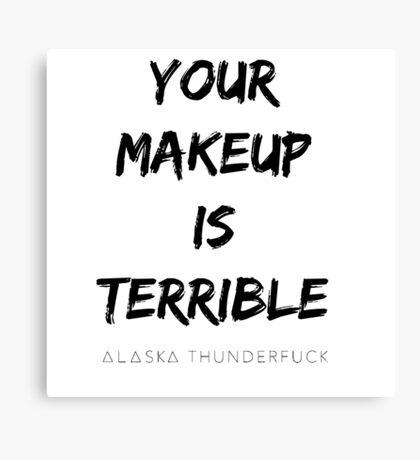 ALASKA THUNDERFVCK 5000 - Your Makeup is Terrible Canvas Print