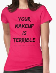 ALASKA THUNDERFVCK 5000 - Your Makeup is Terrible T-Shirt