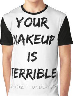 ALASKA THUNDERFVCK 5000 - Your Makeup is Terrible Graphic T-Shirt