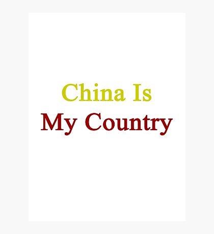 China Is My Country  Photographic Print