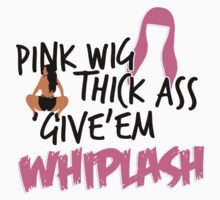 """Pink Wig, Thick A$$, Give 'Em Whiplash"" T-Shirt by MarajMagazine"