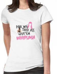 """Pink Wig, Thick A$$, Give 'Em Whiplash"" T-Shirt Womens Fitted T-Shirt"