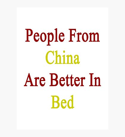 People From China Are Better In Bed Photographic Print