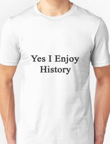 Yes I Enjoy History Unisex T-Shirt