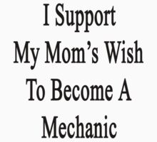 I Support My Mom's Wish To Become A Mechanic by supernova23