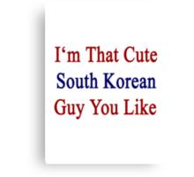 I'm That Cute South Korean Guy You Like Canvas Print