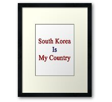 South Korea Is My Country Framed Print