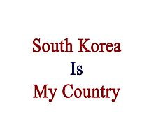 South Korea Is My Country Photographic Print