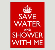 Save Water and Shower With Me Unisex T-Shirt