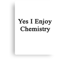 Yes I Enjoy Chemistry Canvas Print