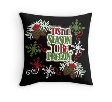 'Tis The Season To Be Freezin' Throw Pillow