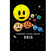 Nobody Talks About Eris Photographic Print