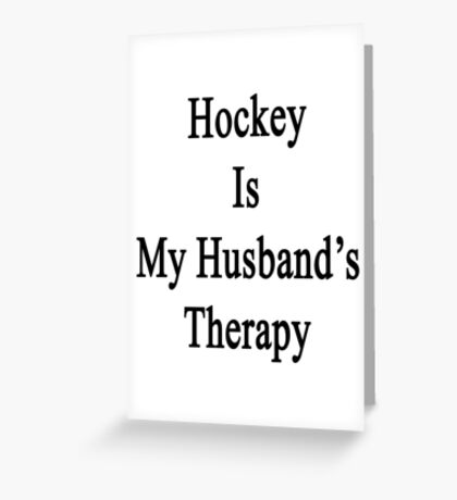 Hockey Is My Husband's Therapy Greeting Card