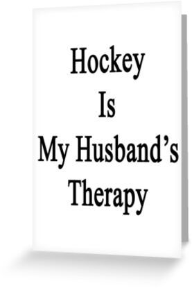 Hockey Is My Husband's Therapy by supernova23