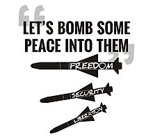 Let's Bomb Some Peace Into Them Photographic Print