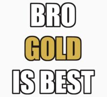 BRO GOLD IS BEST Kids Clothes